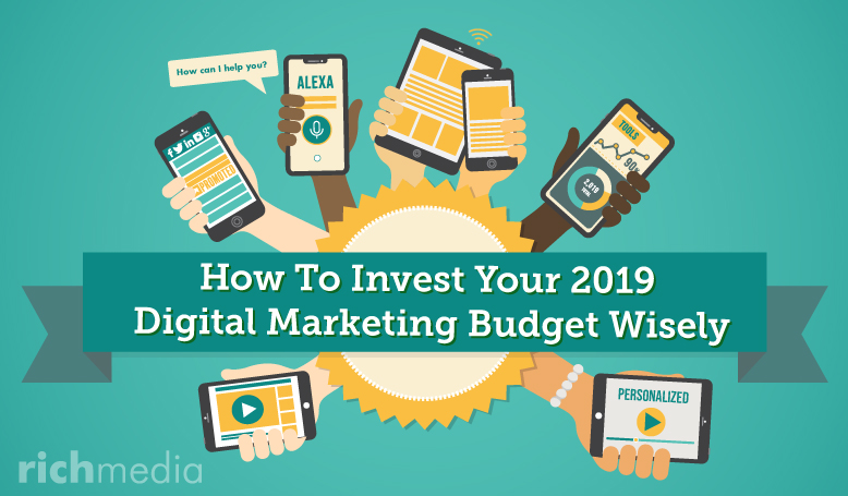 How to Invest Your 2019 Digital Marketing Budget Wisely