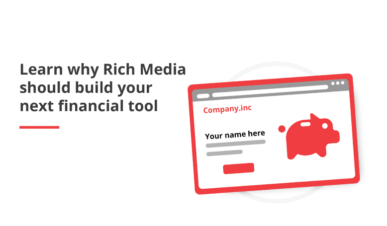 Learn Why Rich Media Should Build Your Next Financial Tool